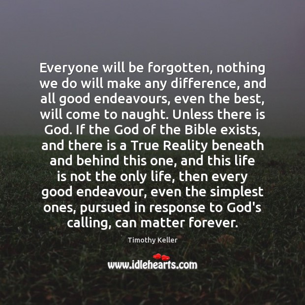 Everyone will be forgotten, nothing we do will make any difference, and Image