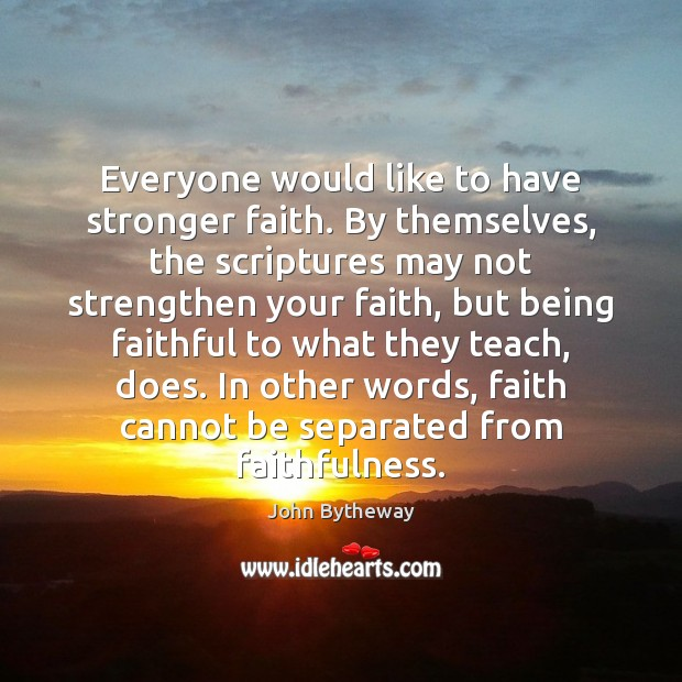 Image, Everyone would like to have stronger faith. By themselves, the scriptures may