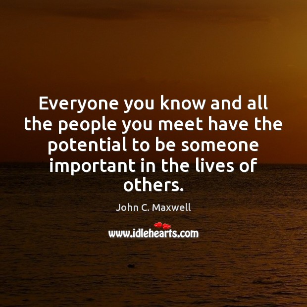 Image, Everyone you know and all the people you meet have the potential