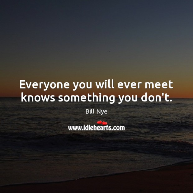 Image, Everyone you will ever meet knows something you don't.