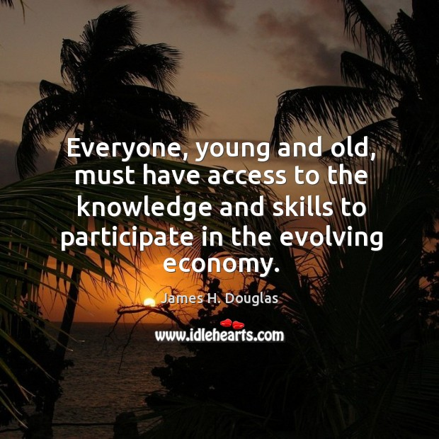 Everyone, young and old, must have access to the knowledge and skills to participate in the evolving economy. Image