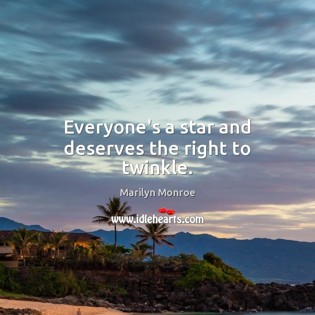 Everyone's a star and deserves the right to twinkle. Image