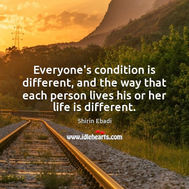 Everyone's condition is different, and the way that each person lives his Image