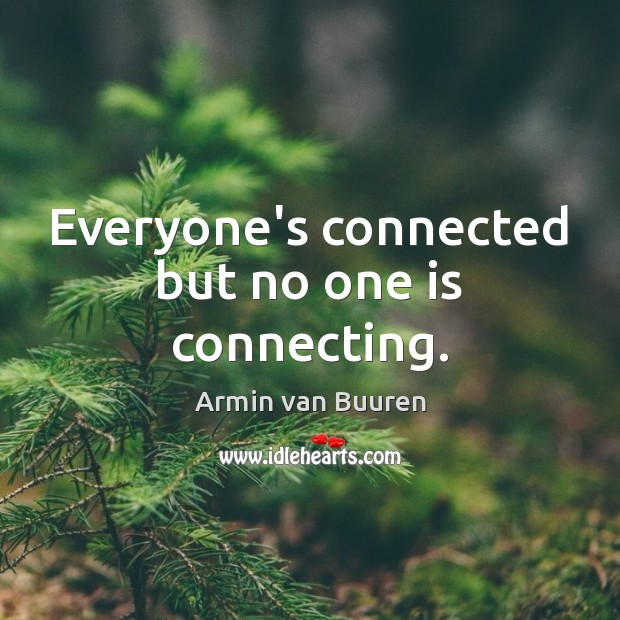 Image, Everyone's connected but no one is connecting.