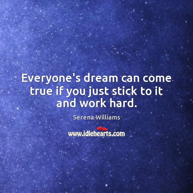Everyone's dream can come true if you just stick to it and work hard. Serena Williams Picture Quote