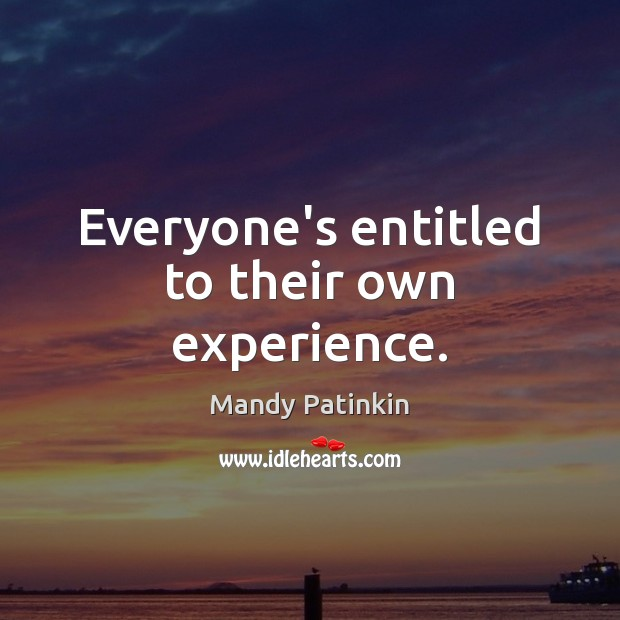 Everyone's entitled to their own experience. Image