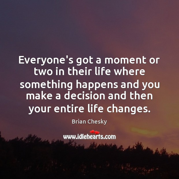 Everyone's got a moment or two in their life where something happens Image