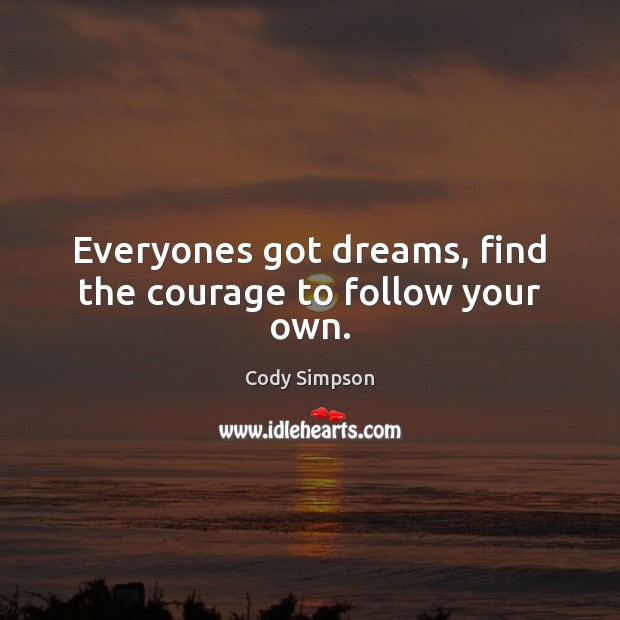Everyones got dreams, find the courage to follow your own. Cody Simpson Picture Quote