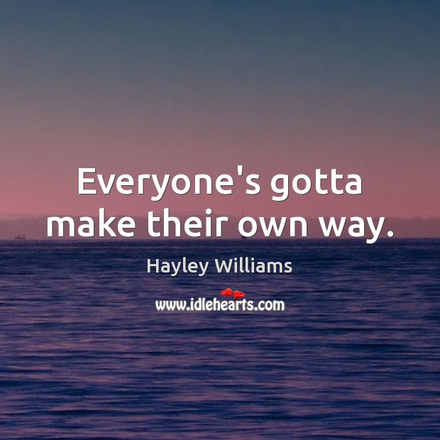 Everyone's gotta make their own way. Hayley Williams Picture Quote