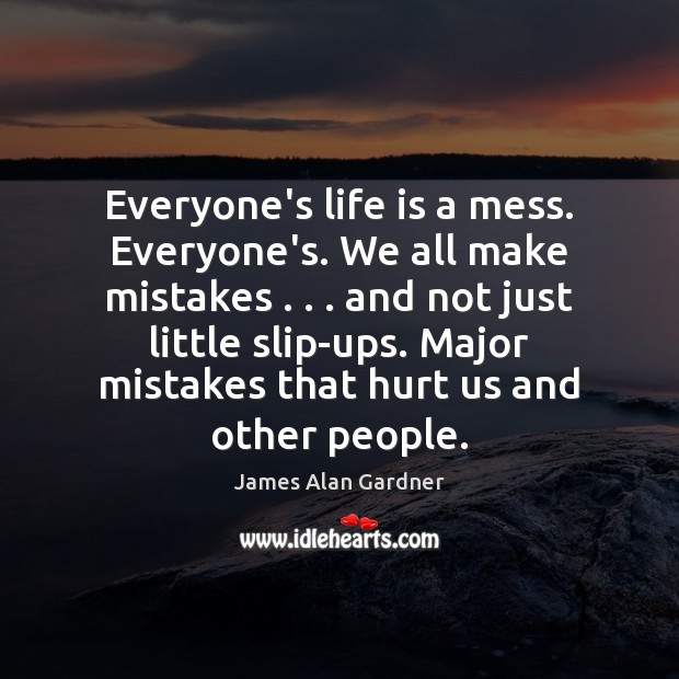 Everyone's life is a mess. Everyone's. We all make mistakes . . . and not Image
