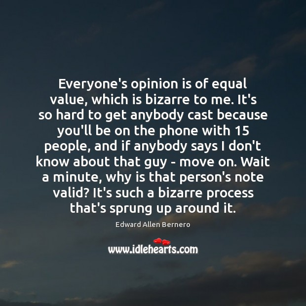 Everyone's opinion is of equal value, which is bizarre to me. It's Image
