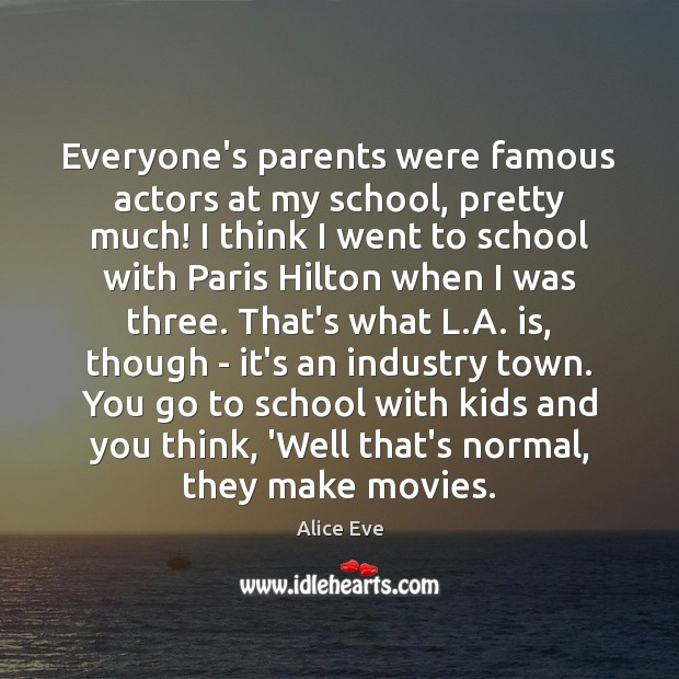 Image, Everyone's parents were famous actors at my school, pretty much! I think