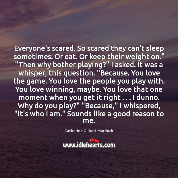 Everyone's scared. So scared they can't sleep sometimes. Or eat. Or keep Image