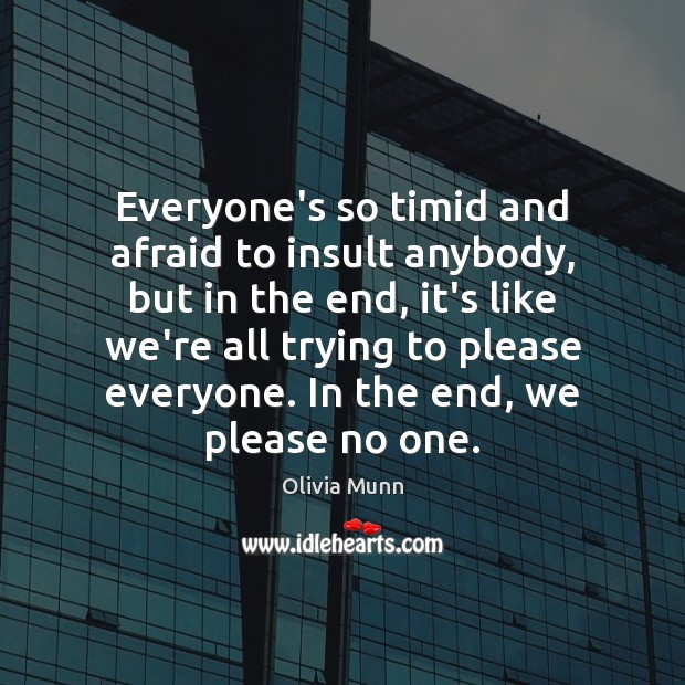 Everyone's so timid and afraid to insult anybody, but in the end, Insult Quotes Image