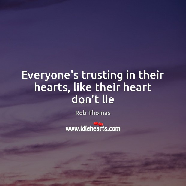 Everyone's trusting in their hearts, like their heart don't lie Image