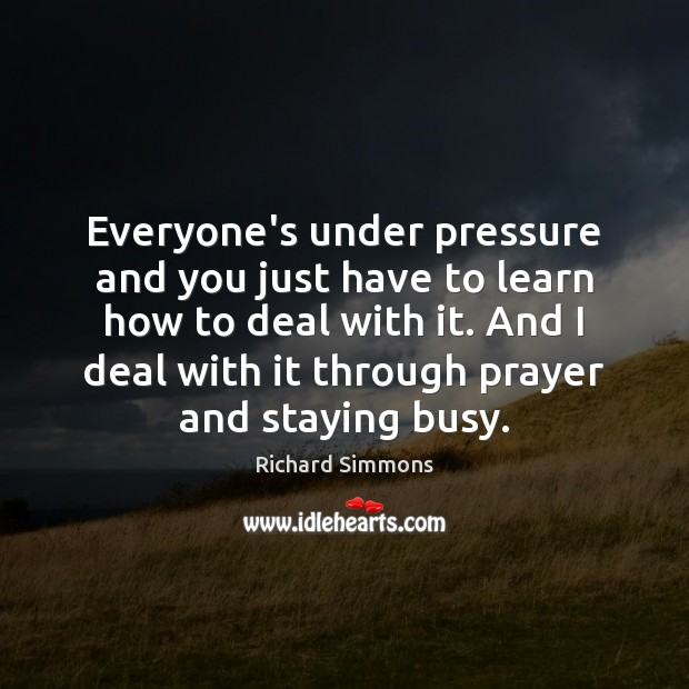 Image, Everyone's under pressure and you just have to learn how to deal