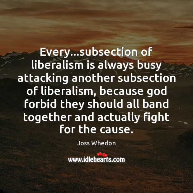 Image, Every…subsection of liberalism is always busy attacking another subsection of liberalism,