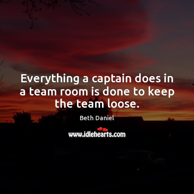 Image, Everything a captain does in a team room is done to keep the team loose.