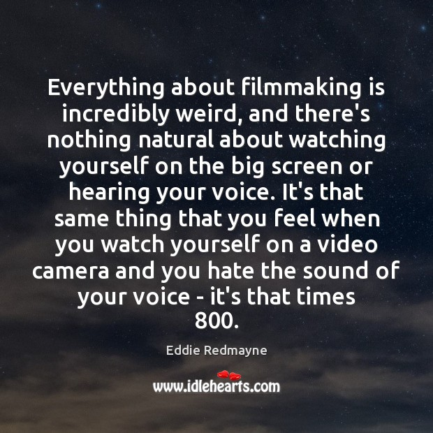 Image, Everything about filmmaking is incredibly weird, and there's nothing natural about watching