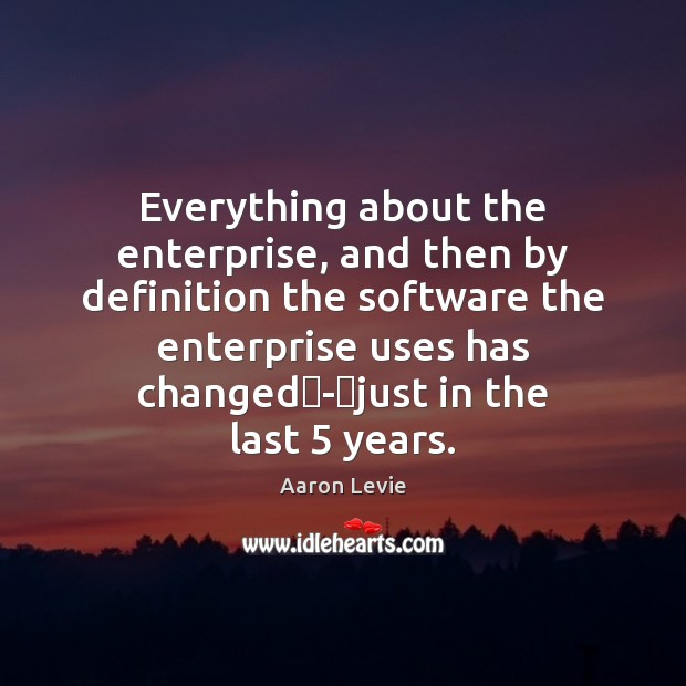 Everything about the enterprise, and then by definition the software the enterprise Image