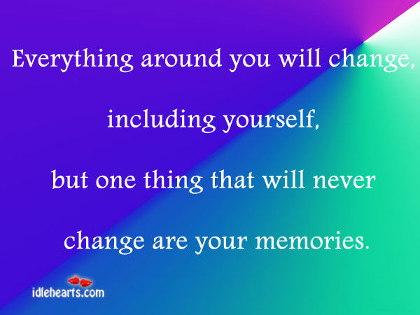 Everything Around You Will Change, Including…