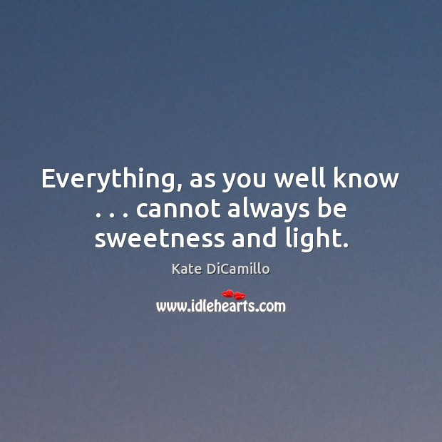 Everything, as you well know . . . cannot always be sweetness and light. Image