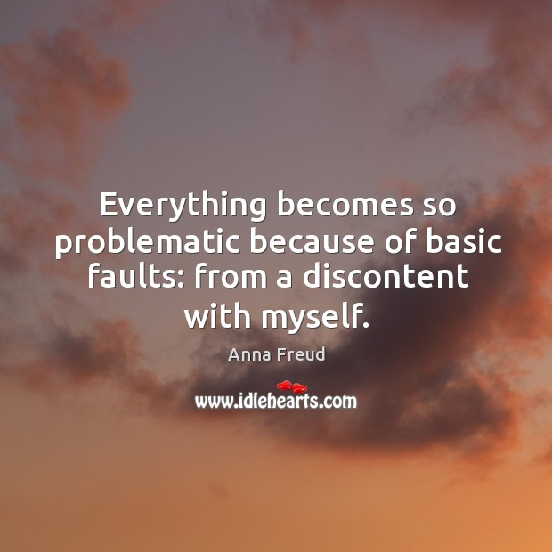 Image, Everything becomes so problematic because of basic faults: from a discontent with myself.
