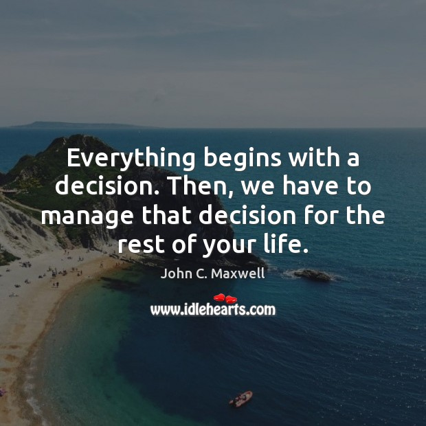 Image, Everything begins with a decision. Then, we have to manage that decision