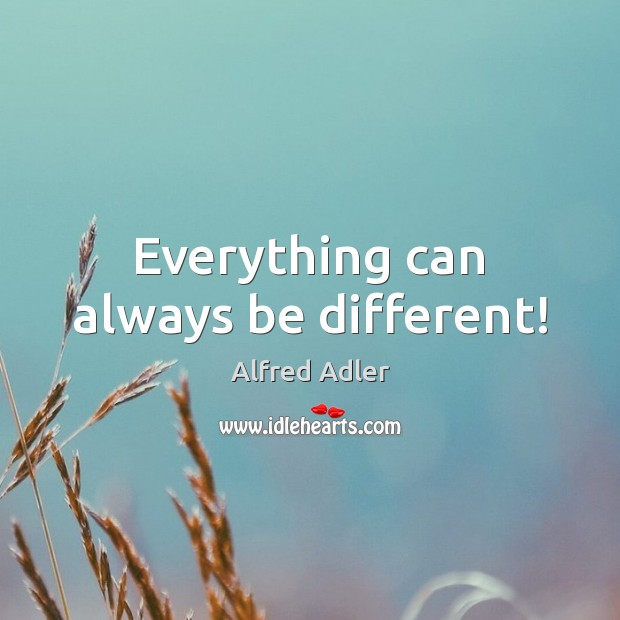 Image, Everything can always be different!