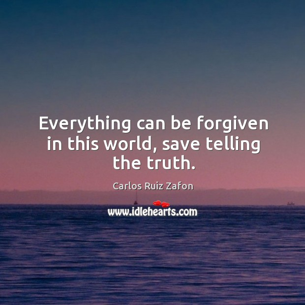 Everything can be forgiven in this world, save telling the truth. Image