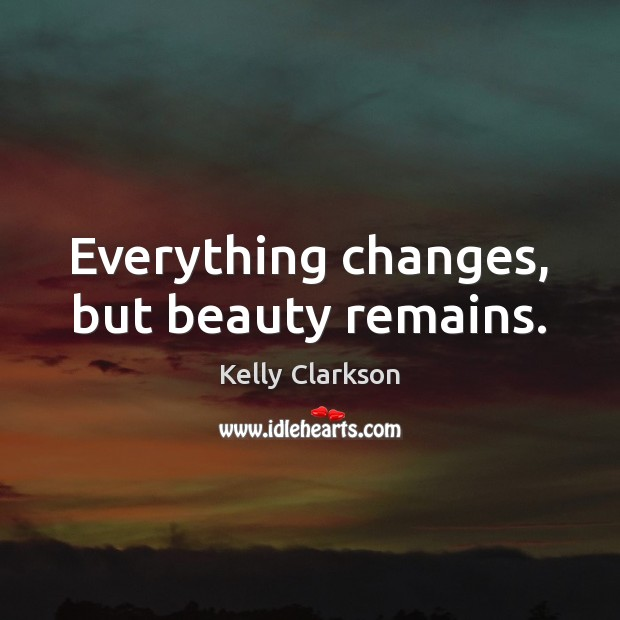 Everything changes, but beauty remains. Image