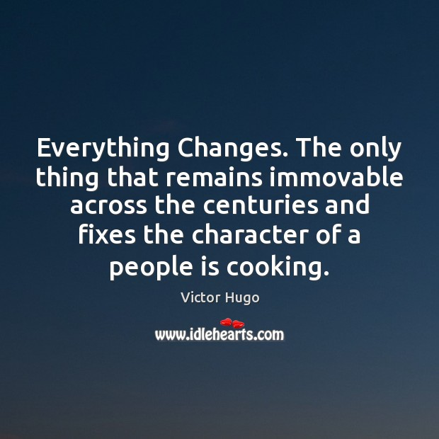 Everything Changes. The only thing that remains immovable across the centuries and Victor Hugo Picture Quote