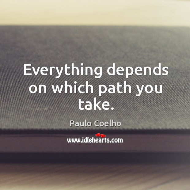 Image, Everything depends on which path you take.