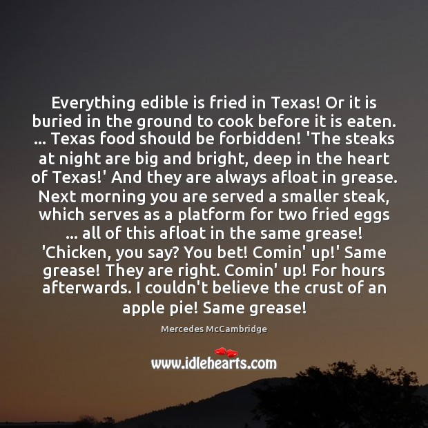 Everything edible is fried in Texas! Or it is buried in the Cooking Quotes Image