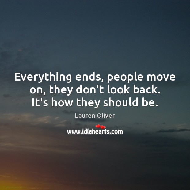 Everything ends, people move on, they don't look back. It's how they should be. Move On Quotes Image