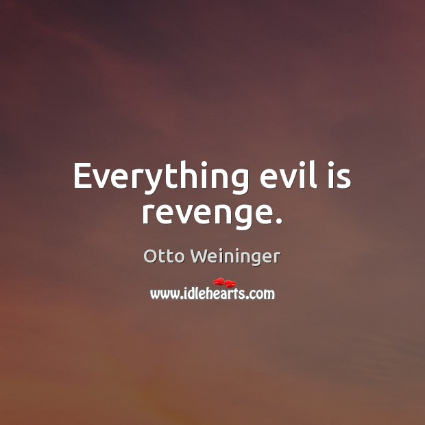 Everything evil is revenge. Otto Weininger Picture Quote