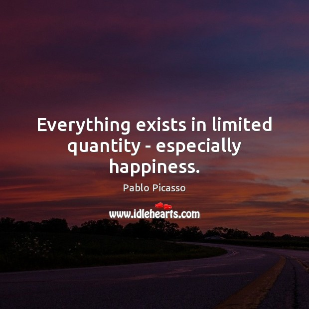 Everything exists in limited quantity – especially happiness. Image