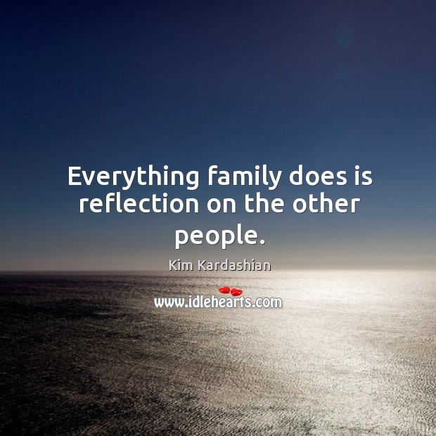 Image, Everything family does is reflection on the other people.