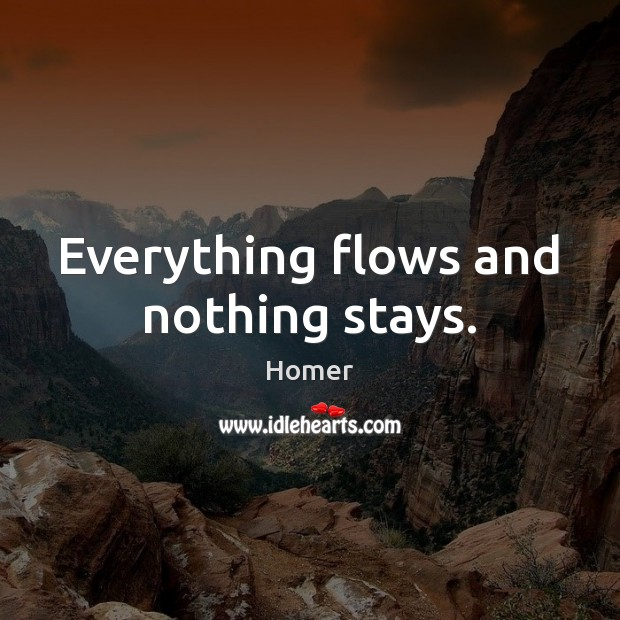 Everything flows and nothing stays. Image