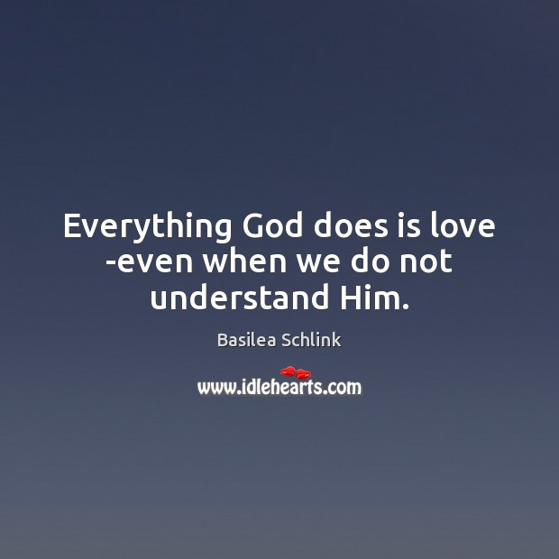 Everything God does is love -even when we do not understand Him. Image