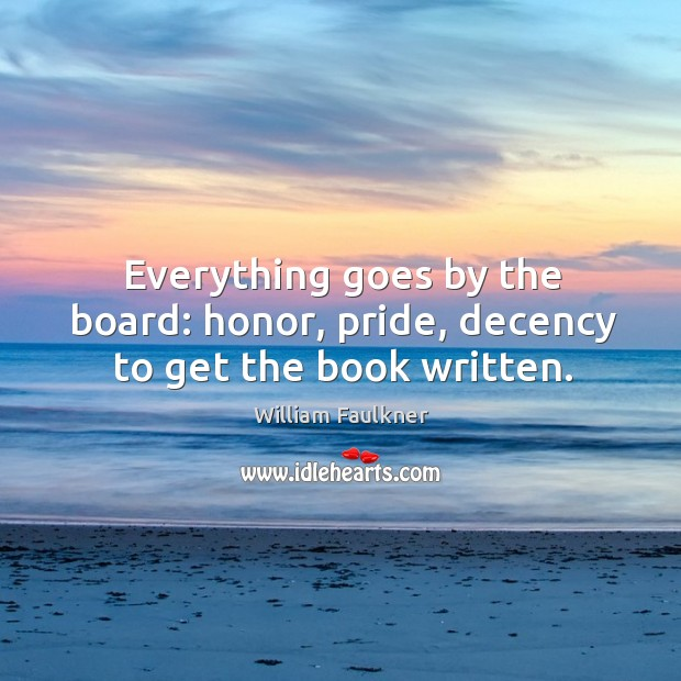 Image, Everything goes by the board: honor, pride, decency to get the book written.