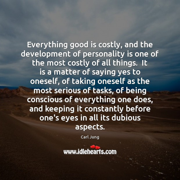 Everything good is costly, and the development of personality is one of Carl Jung Picture Quote