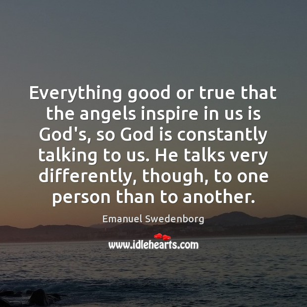 Everything good or true that the angels inspire in us is God's, Emanuel Swedenborg Picture Quote