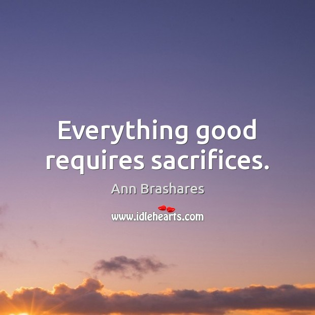 Image, Everything good requires sacrifices.
