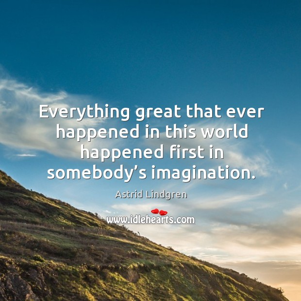 Image, Everything great that ever happened in this world happened first in somebody'