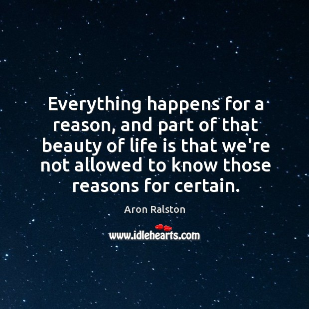 Image, Everything happens for a reason, and part of that beauty of life