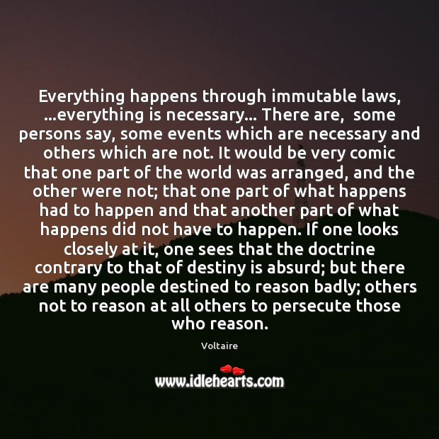 Everything happens through immutable laws, …everything is necessary… There are,  some persons Image