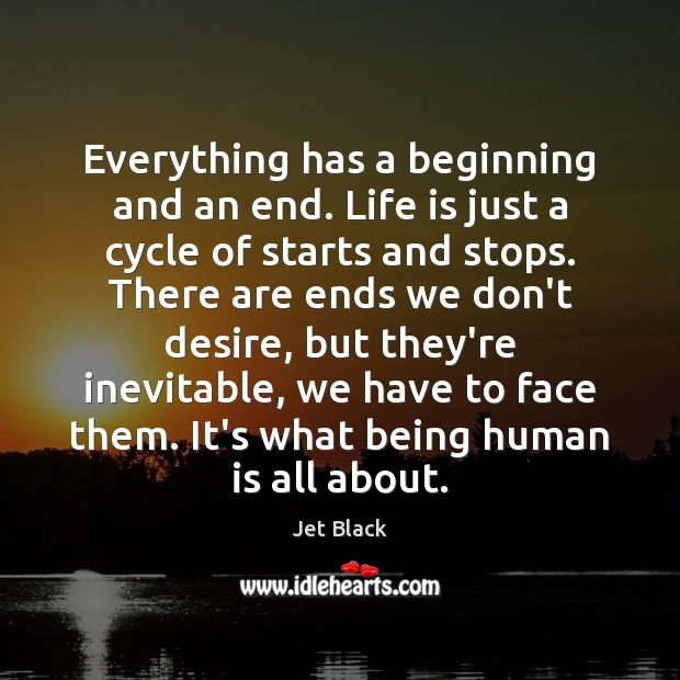 Image, Everything has a beginning and an end. Life is just a cycle