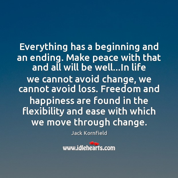 Everything has a beginning and an ending. Make peace with that and Jack Kornfield Picture Quote