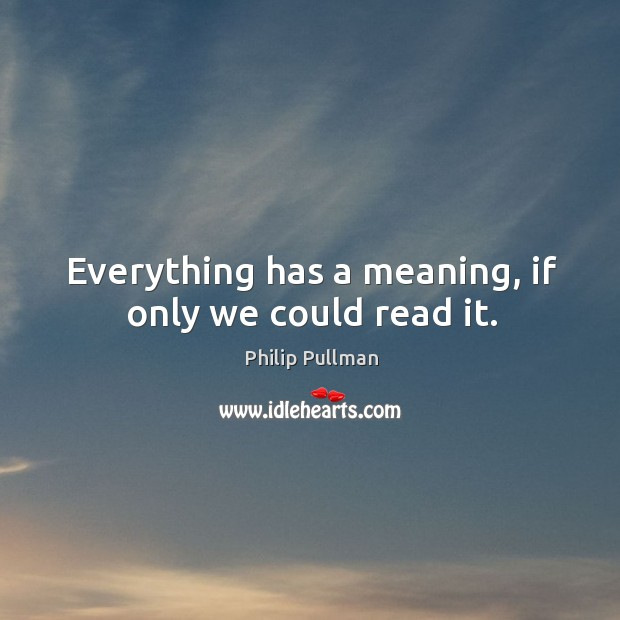 Image, Everything has a meaning, if only we could read it.